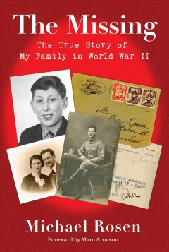 The missing : the true story of my family in World War II / Michael Rosen.