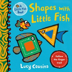 Shapes with Little Fish /  Lucy Cousins. - Lucy Cousins.