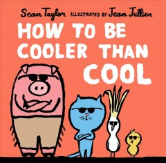 How to be cooler than cool /  Sean Taylor ; Jean Jullien. - Sean Taylor ; Jean Jullien.