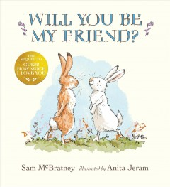 Will you be my friend? /  Sam McBratney ; illustrated by Anita Jeram. - Sam McBratney ; illustrated by Anita Jeram.