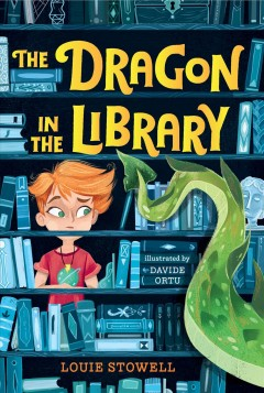The dragon in the library /  Louie Stowell ; illustrated by Davide Ortu. - Louie Stowell ; illustrated by Davide Ortu.