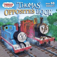 Thomas' opposites book /  written by Christy Webster ; illustrated by Richard Courtney ; created by Britt Allcroft. - written by Christy Webster ; illustrated by Richard Courtney ; created by Britt Allcroft.