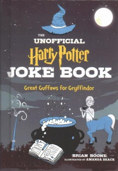 The unofficial Harry Potter joke book : great guffaws for Gryffindor / Brian Boone ; illustrated by Amanda Brack. - Brian Boone ; illustrated by Amanda Brack.