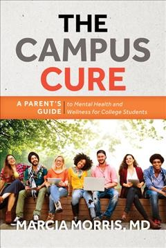 The campus cure : a parent's guide to mental health and wellness for college students / Marcia Morris, MD.
