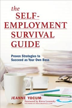 The self-employment survival guide : proven strategies to succeed as your own boss / Jeanne Yocum ; foreword by Rieva Lesonsky, small business expert and founder of SmallBizDaily.com. - Jeanne Yocum ; foreword by Rieva Lesonsky, small business expert and founder of SmallBizDaily.com.