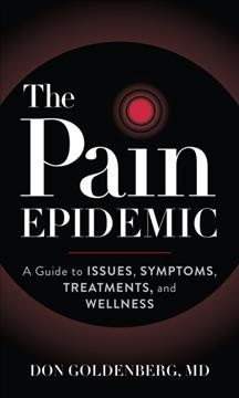 The pain epidemic : a guide to issues, symptoms, treatments, and wellness / Don Goldenberg. - Don Goldenberg.
