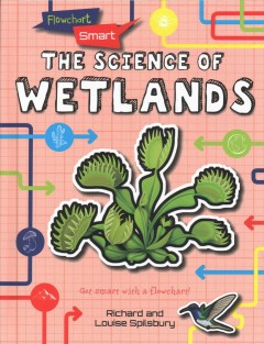 The science of wetlands /  Richard and Louise Spilsbury.