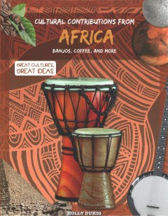 Cultural contributions from Africa : banjos, coffee, and more / Holly Duhig.