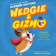 Wedgie & Gizmo /  by Suzanne Selfors.