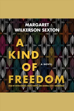 A kind of freedom : a novel / Margaret Wilkerson Sexton. - Margaret Wilkerson Sexton.