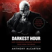 Darkest hour : how Churchill brought England back from the brink / Anthony McCarten. - Anthony McCarten.