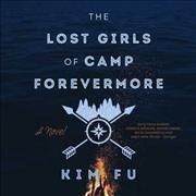 The lost girls of Camp Forevermore /  Kim Fu.