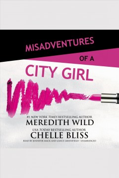Misadventures of a city girl /  Meredith Wild and Chelle Bliss.