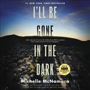 I'll be gone in the dark : one woman's obsessive search for the Golden State Killer / Michelle McNamara ; with an introduction by Gillian Flynn and an afterword by Patton Oswalt. - Michelle McNamara ; with an introduction by Gillian Flynn and an afterword by Patton Oswalt.