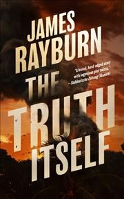 The truth itself /  James Rayburn. - James Rayburn.