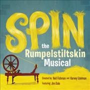 Spin : the Rumpelstiltskin musical / created by Neil Fishman, David B. Cole and Harvey Edelman.