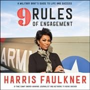 9 rules of engagement : a military brat's guide to life and success / Harris Faulkner. - Harris Faulkner.