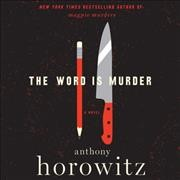 The word is murder : a novel / Anthony Horowitz. - Anthony Horowitz.
