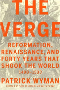 The verge : Reformation, Renaissance, and forty years that shook the world / Patrick Wyman.