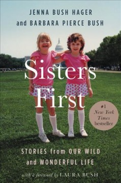 Sisters First / Jenna Bush Hager and Barbara Pierce Bush - Jenna Bush Hager and Barbara Pierce Bush