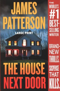 The house next door : thrillers / James Patterson, with Susan Dilallo, Max Dilallo, and Tim Arnold. - James Patterson, with Susan Dilallo, Max Dilallo, and Tim Arnold.