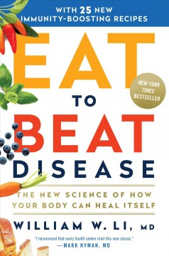 Eat to beat disease : the new science of how the body can heal itself / William W. Li, MD. - William W. Li, MD.