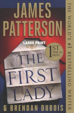 The First Lady /  James Patterson and Brendan DuBois. - James Patterson and Brendan DuBois.