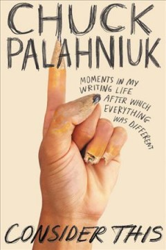 Consider this : moments in my writing life after which everything was different / Chuck Palahniuk. - Chuck Palahniuk.
