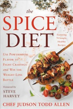 The spice diet : use powerhouse flavor to fight cravings and win the weight-loss battle / Chef Judson Todd Allen and Diane Reverand ; foreword by Steve Harvey. - Chef Judson Todd Allen and Diane Reverand ; foreword by Steve Harvey.