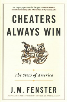 Cheaters always win : the story of America / J.M. Fenster. - J.M. Fenster.