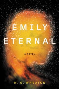 Emily eternal /  M. G. Wheaton.