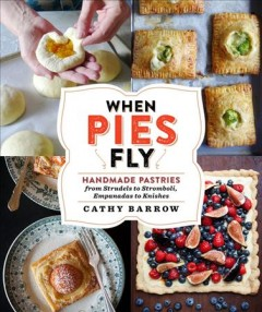 When pies fly : handmade pastries from strudels to stromboli, empanadas to knishes / Cathy Barrow ; photographs by Christopher Hirsheimer. - Cathy Barrow ; photographs by Christopher Hirsheimer.