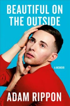 Beautiful on the outside : a memoir / Adam Rippon. - Adam Rippon.