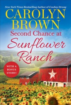 Second chance at Sunflower ranch /  Carolyn Brown.