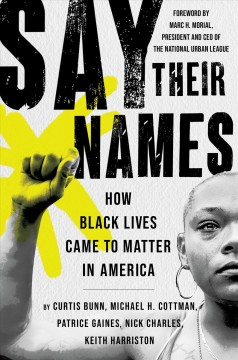 Say their names : how Black lives came to matter in America / Curtis Bunn, Michael H. Cottman, Patrice Gaines, Nick Charles, and Keith Harriston. - Curtis Bunn, Michael H. Cottman, Patrice Gaines, Nick Charles, and Keith Harriston.