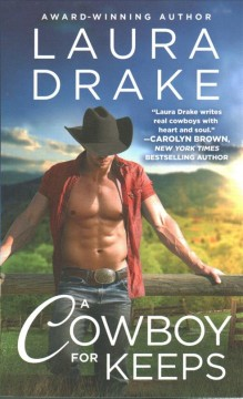 A cowboy for keeps /  Laura Drake.