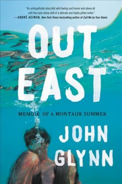Out East : memoir of a Montauk summer / John Glynn.