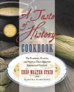 A taste of history cookbook : the flavors, places, and people that shaped American cuisine / Chef Walter Staib with Martha W. Murphy ; photography by Todd Trice.