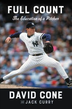 Full count : the education of a pitcher / David Cone and Jack Curry.