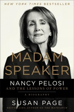 Madam Speaker : Nancy Pelosi and the lessons of power / Susan Page.