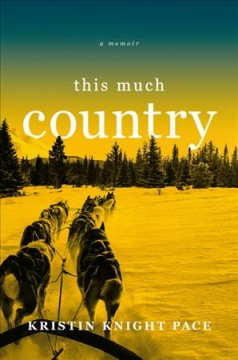 This much country : a memoir / Kristin Knight Pace.