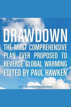 Drawdown : the most comprehensive plan ever proposed to reverse global warming / [edited by Paul Hawken].