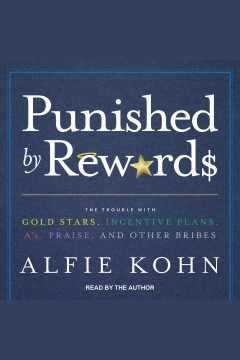 Punished by rewards : the trouble with gold stars, incentive plans, A's, praise, and other bribes / Alfie Kohn.