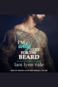 I'm only here for the beard /  Lani Lynn Vale.