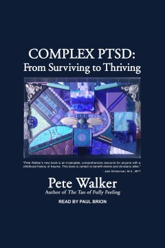 Complex PTSD : from surviving to thriving / Pete Walker.