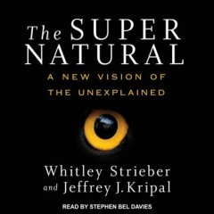 The super natural : a new vision of the unexplained / Whitley Strieber and Jeffrey J. Kripal. - Whitley Strieber and Jeffrey J. Kripal.