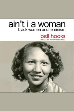 Ain't I a woman : black women and feminism 2nd edition / Bell Hooks. - Bell Hooks.