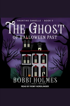 The ghost of Halloween past /  Bobbi Holmes and Anna J. McIntyre.