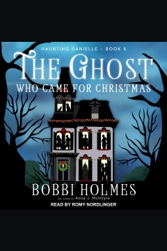 The ghost who came for Christmas /  Bobbi Holmes and Anna J. McIntyre.