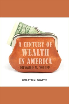 A century of wealth in America /  Edward N. Wolff. - Edward N. Wolff.